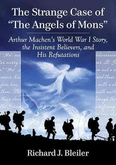 """The Strange Case of """"The Angels of Mons"""": Arthur Machen's World War I Story, the Insistent Believers, and His Ref..."""