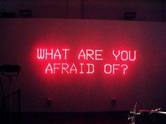 Do que você tem medo?