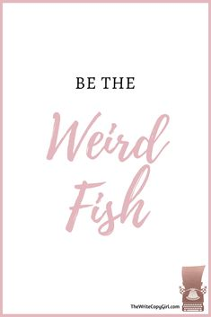 You don't need to be the biggest fish in the pond, you just need to be the most interesting. Be the weird fish.  How To Write Your Way To The Head Of The Pack http://thewritecopygirl.com/head-of-the-pack/?utm_campaign=coschedule&utm_source=pinterest&utm_medium=Hazel&utm_content=How%20To%20Write%20Your%20Way%20To%20The%20Head%20Of%20The%20Pack