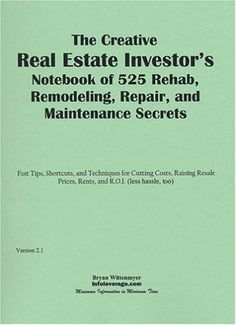 Book: ($29.95) The Creative Real Estate Investor'S Notebook Of 525 Rehab Remodeling Repair And Maintenance Secrets
