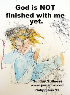 God is not finished with me yet.  Learning from Titus using SIMPLE method of Bible study.   http://www.janiscox.com/sunday-stillness-how-to-live-like-sons-and-daughters-of-god/