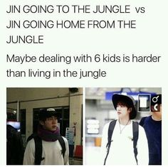 Lol , just imagine what happened to the rest of BTS without Jin taking care of them