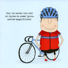 Funny Card - Cycling - Never too old to throw on some lycra Birthday Messages, Birthday Quotes, Birthday Greetings, Birthday Wishes, Sister Birthday, Birthday Images, Diy Birthday, Funny Greetings, Funny Greeting Cards