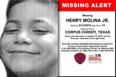 HENRY MOLINA JR., Age Now: 13, Missing: 08/12/2016. Missing From CORPUS CHRISTI, TX. ANYONE HAVING INFORMATION SHOULD CONTACT: Corpus Christi Police Department (Texas) 1-361-886-2600.
