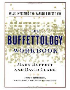 The Buffettology Workbook: Value Investing The Warren Buffett Way by Mary Buffett. $12.24. Author: Mary Buffett. Publisher: Scribner; Original edition (January 3, 2001)