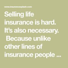 Selling life insurance is hard. It's also necessary.  Because unlike other lines of insurance people are required to buy… Life insurance must be sold. People won't buy it on their own and a website or an 800 number can't replace an agent. A lot of agents tell me prospects don't see the value in life [...]