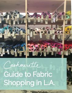 Guide to Fabric Shopping in Los Angeles. All the best places to buy beautiful fabric - silks, jerseys, wools, and more! - in LA. Includes Mood, The Fabric Store, the fabric district and Sew Modern. Perfect if you're into sewing!