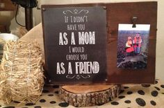 Check out this item in my Etsy shop https://www.etsy.com/listing/171566742/mom-picture-frameboard