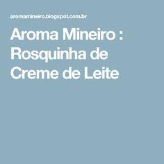 Aroma Mineiro : Rosquinha de Creme de Leite