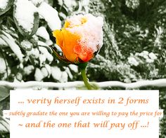 ... #verity herself exists in 2 forms ~ subtly gradate the one you are willing to pay the price for ~ and the one that will pay off ...!