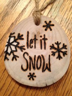 Wood Burning Rustic Let it snow wood burned Christmas ornament - natural wood Christmas Ornament Crafts, Wood Ornaments, Christmas Projects, Holiday Crafts, Christmas Time, Christmas Decorations, Wood Slice Crafts, Wood Burning Crafts, Wood Burning Patterns
