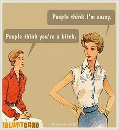 Blunt Cards - People Think I'm Sassy by Eudaemonius, via Flickr