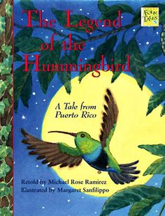 The Legend of the Hummingbird: A Tale from Puerto Rico (Mondo Folktales) by Michael Rose Ramirez,http://www.amazon.com/dp/1572552328/ref=cm_sw_r_pi_dp_rv9vsb0T6WW3ZS7X
