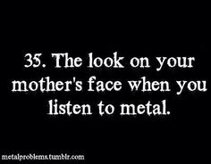 Metal problems. My.life.
