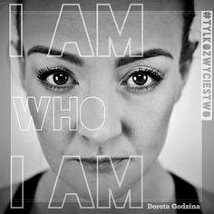 Dorota Godzina - I AM WHO I AM #TYLKOZWYCIESTWO