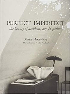Amazon.fr - Perfect Imperfect: The Beauty of Accident Age and Patina - Karen McCartney, Sharyn Cairns, Glen Proebstel - Livres