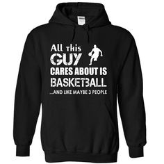 All this guy cares about is Basketball T Shirts, Hoodie