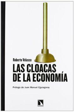 Las cloacas de la economía / Roberto Velasco (2012)