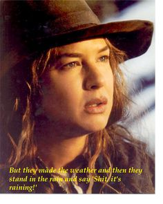 """""""Every piece of this is man's bullshit. They call this war a cloud over the land, but they made the weather, then they stand in the rain and say 'shit it's raining'. If I cry one tear for my daddy, I stole it off a crocodile. Alright then"""" Cold Mountain Love Movie, Movie Tv, Epic Movie, Classic Actresses, Actors & Actresses, Standing In The Rain, Cold Mountain, Renee Zellweger, Famous Women"""