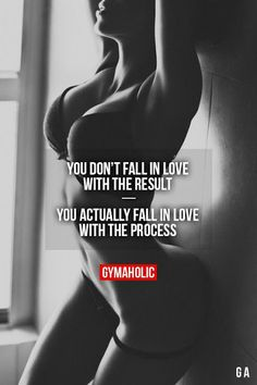 Fall in love with the process - the results will come !!