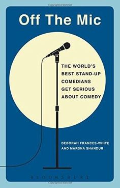 Off the Mic: The World's Best Stand-Up Comedians Get Serious About Comedy