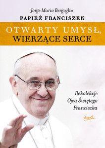Otwarty umysł, wierzące serce. Rekolekcje Papieża Franciszka