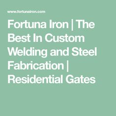 Fortuna Iron | The Best In Custom Welding and Steel Fabrication | Residential Gates