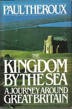 """The Kingdom by the Sea: A Journey Around Great Britain"" by Paul Theroux (a favorite travel narrative)"