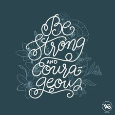 "Be Strong  Type & Edit by Clariza Gueta  Have I not commanded you? Be strong and courageous. Do not be afraid; do not be discouraged, for the LORD your God will be with you wherever you go."" - Joshua 1:9"