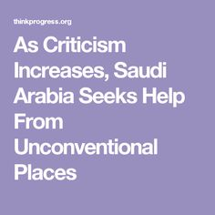 As Criticism Increases, Saudi Arabia Seeks Help From Unconventional Places Read Later, Saudi Arabia, Relationship, Reading, Places, Word Reading, Reading Books, Lugares
