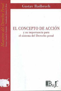 El concepto de acción y su importancia para el sistema del d[e]recho penal / Gustav Radbruch, 2011