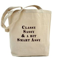Classy Sassy & A Bit Smart Assy tote bag. Loves it! I need this.