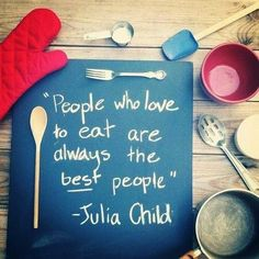 People who love to eat are always the best people ~ Julia Child quote Food Quotes, Me Quotes, Funny Quotes, Cheesy Quotes, Cooking Quotes, Smart Quotes, Quotes Images, Family Quotes, Happy Quotes