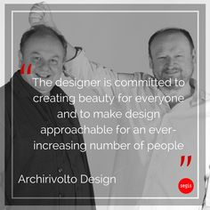 Did you know that Claudio Dondoli and Marco Pocci, founders of Archirivolto Design, while studying architecture in Florence, put up an experimental theatre group? According to Archirivolto, design is #beauty, #harmony and #freedom and cannot therefore be bound by strict, pre-established rules, nor can it be the privilege of a social or cultural #elite.