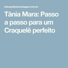 Tânia Mara: Passo a passo para um Craquelê perfeito