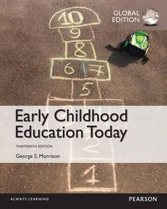 Early Childhood Education Today Global Edition  Description: A leading text for Introduction to Early Childhood Education courses keeps students on the cutting edge of early childhood teaching practice and professionalism. George Morrisons newest edition presents current research-based information on providing high-quality early education to all children so that they can be successful in school and in life. The new edition retains the engaging style that has made the book so popular and…