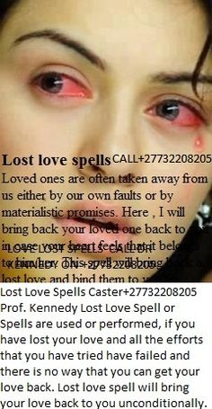 LOST LOVE SPELLS, call +27710360945 Love Spells are in different forms and work differently depending on one's interest and problem, among them include the following: Magic Love Spells, Easy Love Spells, and Powerful Love Spells. Real Love Spells, Magic divorce spells, Lovers Spells, Spell Casting Protection Spells Voodoo Dolls of love. Heal yourself now with powerful spells in the field of Love success; P