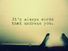 """it's always words that undress you"" #quote"
