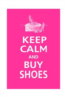 Keep Calm and BUY SHOES Poster 13x19 (Carnival Pink featured).