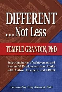 Different -- Not Less: Inspiring Stories of Achievement and Successful Employment from Adults with Autism, Asperger's and ADHD (Paperback)