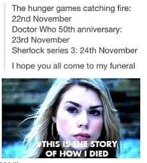 """I love the bit where it says, """"This is the story of how I died"""" :') but yeah... My funeral will be November 25... Hope you all come."""