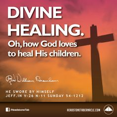 Divine healing. Oh, how God loves to heal His children. Image Quote from: HE SWORE BY HIMSELF - JEFF IN V-26 N-11 SUNDAY 54-1212 - Rev. William Marrion Branham