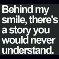 Behind my smile, there's a story you would never understand.... Living with Chronic Pain, Chronic Illnesses