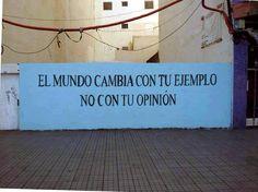 EL MUNDO CAMBIA CON TU EJEMPLO , NO CON TUS OPINIÓN. http://sphotos-d.ak.fbcdn.net/hphotos-ak-ash3/71575_437181129680410_716343438_n.jpg