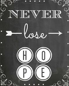 Love these HOPE printables... Always good to keeo in mind... Couches and Cupcakes: Free HOPE Chalkboard Printables