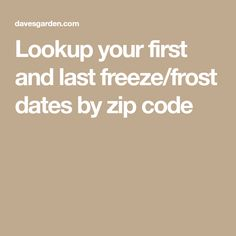 Lookup your first and last freeze/frost dates by zip code