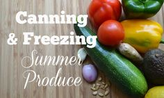 Summer has so much delicious produce to offer, but our family can't always eat it fresh before it goes bad.  So we've been refreshing on how to can & freeze summer produce so you don't waste money.