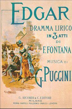 Edgar. Première on April 21, 1889 at the Teatro alla Scala in Milan.