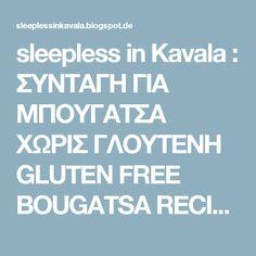 sleepless in Kavala : ΣΥΝΤΑΓΗ ΓΙΑ ΜΠΟΥΓΑΤΣΑ ΧΩΡΙΣ ΓΛΟΥΤΕΝΗ  GLUTEN FREE BOUGATSA RECIPE Bougatsa Recipe, Spinach Pie, Gluten Free, Recipes, Glutenfree, Sin Gluten, Ripped Recipes, Cooking Recipes