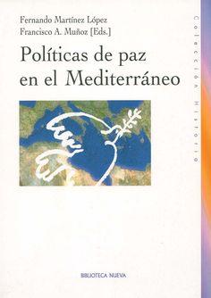 Políticas de paz en el Mediterráneo / Fernando Martínez López, Francisco A. Muñoz (Eds.). - Madrid : Biblioteca Nueva, c2007.